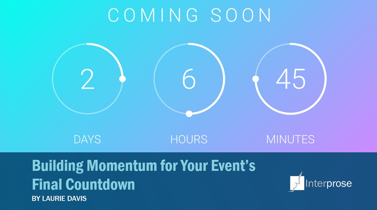 Building Momentum For Your Event S Final Countdown Interprose