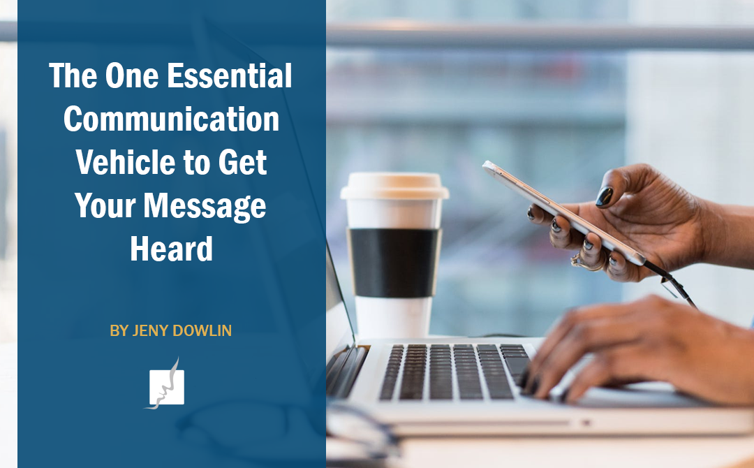 The One Essential Communication Vehicle to Get Your Message Heard