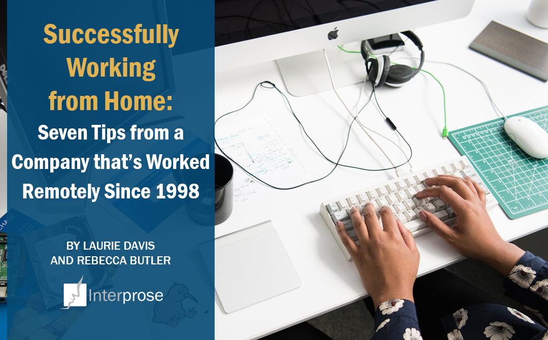 Successfully Working from Home – 7 Tips from a Company that's Been Doing it Since 1998