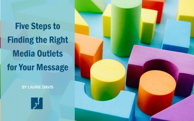 5 Steps to Finding the Right Media Outlets for Your Message
