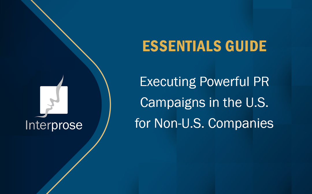 Essentials Guide: Executing Powerful PR Campaigns in the U.S. for Non-U.S. Companies